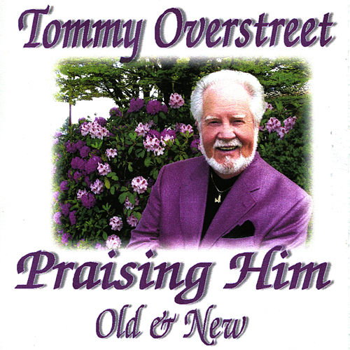 Play & Download Praising Him: Old & New by Tommy Overstreet | Napster