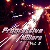 Play & Download Progressive Killers Vol. 5 by Various Artists | Napster