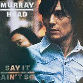 Say It Ain't So by Murray Head