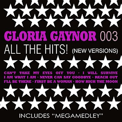 Play & Download All the Hits! (New Versions 003) by Gloria Gaynor | Napster