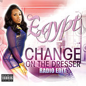 Play & Download Change On the Dresser (Radio Edit) by Egypt | Napster