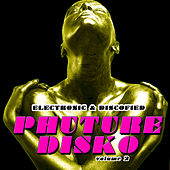 Phuture Disko Vol. 2 - Electronic & Discofied by Various Artists