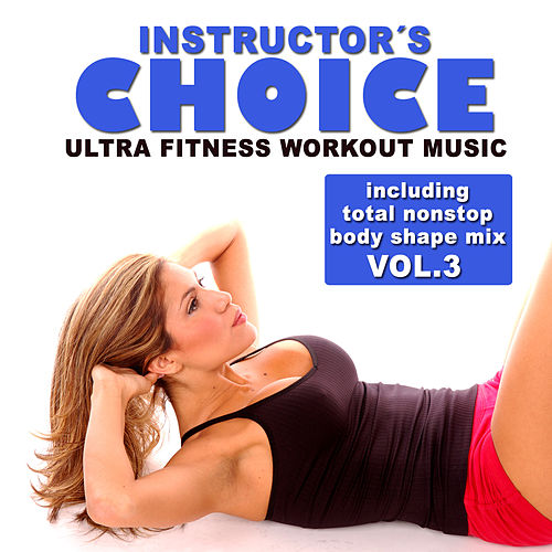 Instructor's Choice 3 - Ultra Fitness Workout Music (Incl. Total Nonstop Body Shape Mix) by Various Artists