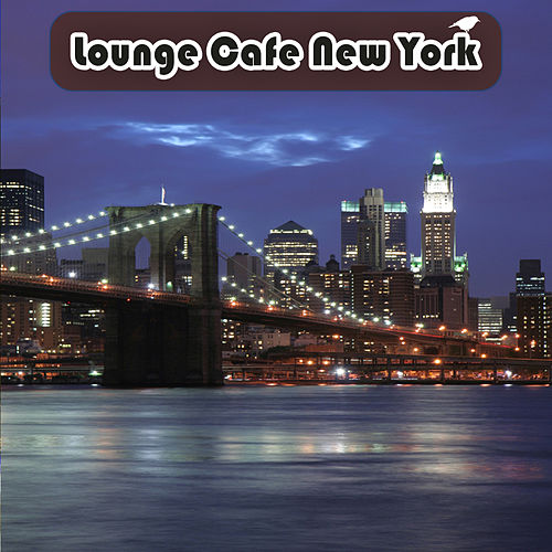 Play & Download Lounge Cafe New York by Various Artists | Napster