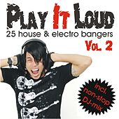 Play It Loud, Vol. 2 - 25 House & Electro Bangers (incl. non-stop DJ-Mix) by Various Artists