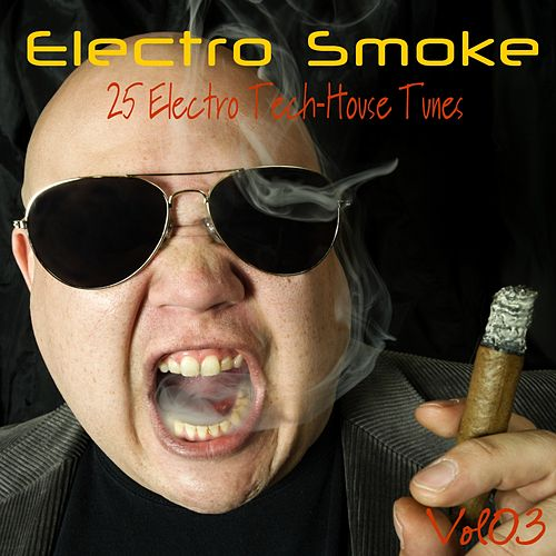 Play & Download Electro Smoke Vol. 3 - 25 Electro Techouse Tunes by Various Artists | Napster