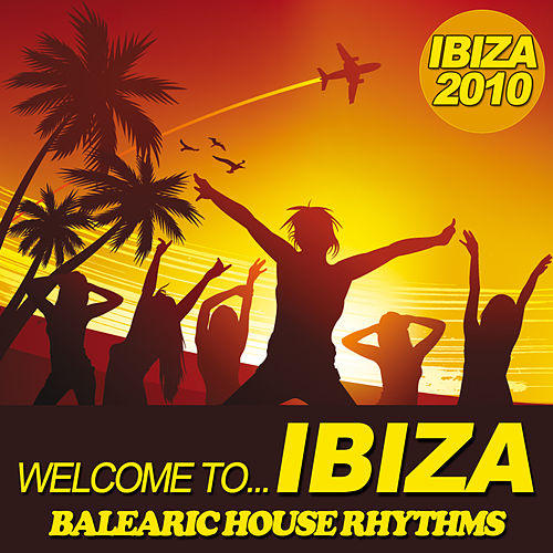 Play & Download Welcome To... IBIZA 2010 - Balearic House Rhythms by Various Artists | Napster