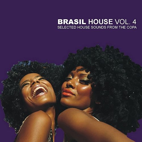 Play & Download Brasil House Vol.4 - Selected House Sounds From The Copa by Various Artists | Napster
