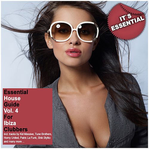 Play & Download Essential House Guide, Vol. 4 - For Ibiza Clubbers by Various Artists | Napster
