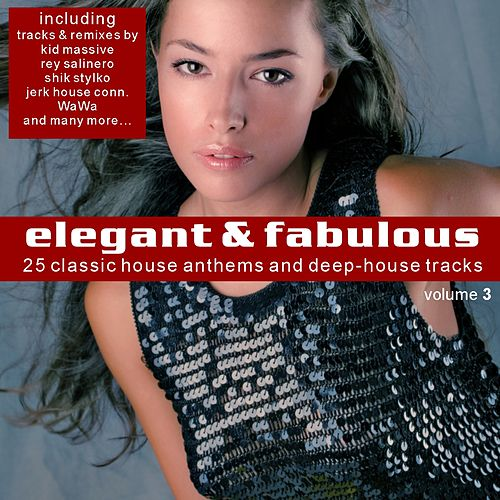 Play & Download Elegant & Fabulous Vol. 3 - 25 Classic House Anthems And Deep-House Tracks by Various Artists | Napster