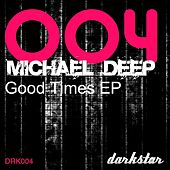 Good Times by Michael  Deep
