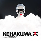 Play & Download Kehakuma (Mixed & Selected By Nick Curly) (incl. 2 DJ Mixes By Nick Curly) by Various Artists | Napster