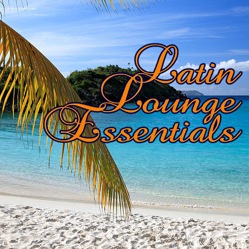 Play & Download Latin Lounge Essentials by Various Artists | Napster