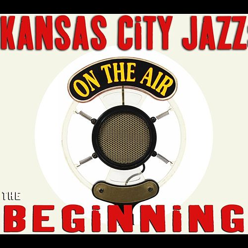 Play & Download Kansas City Jazz: The Beginning by Various Artists | Napster