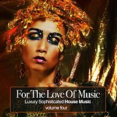 Play & Download For the Love Of Music, Vol. 4 - Luxury Sophisticated House Tunes by Various Artists | Napster