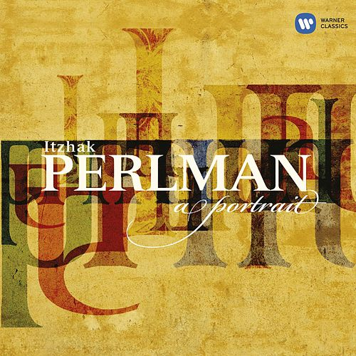 Play & Download Itzhak Perlman A Portrait by Various Artists | Napster