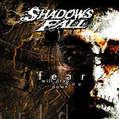 Fear Will Drag You Down by Shadows Fall