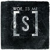 I've Told You Once by Woe, Is Me