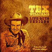 Play & Download Life Gets Tedious by Tex Williams | Napster