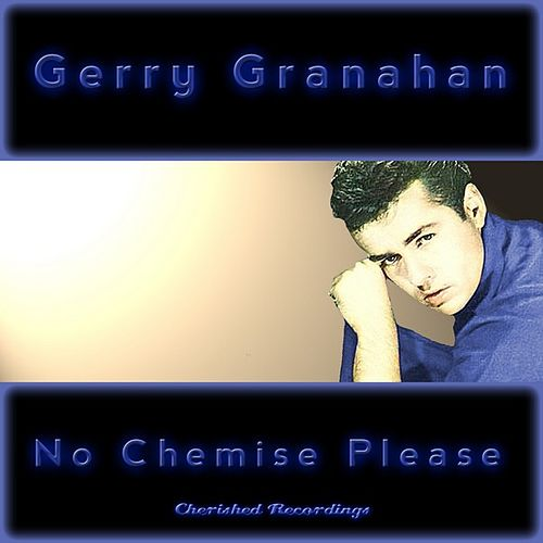 Play & Download No Chemise Please by Gerry Granahan | Napster