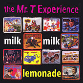 Milk Milk Lemonade by Mr. T Experience
