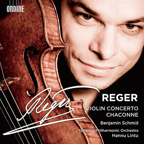 Reger: Violin Concerto and Chaconne by Benjamin Schmid