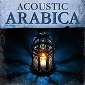 Play & Download Acoustic Arabia by Various Artists | Napster