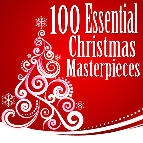 Play & Download 100 Essential Christmas Masterpieces by Christmas Music Experts | Napster
