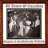 50 Years Of Jamaica Reggae & Rocksteady Tribute by Various Artists