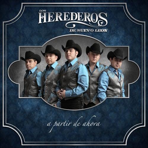 Play & Download A Partir De Ahora by Los Herederos De Nuevo Leon | Napster