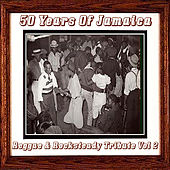 Play & Download 50 Years Of Jamaica Reggae & Rocksteady Tribute Vol 2 by Various Artists | Napster