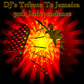 DJ's Tribute To Jamaica 50th Independence by Various Artists