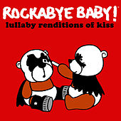 Rockabye Baby! Lullaby Renditions of Kiss by Rockabye Baby!