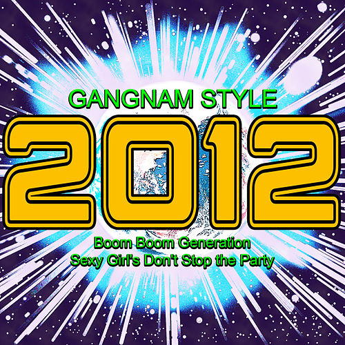 Play & Download 2012 Gangnam Style (Boom Boom Generation Sexy Girl's Don't Stop the Party) by Various Artists | Napster