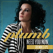 Need You Now (Remix EP) by Plumb