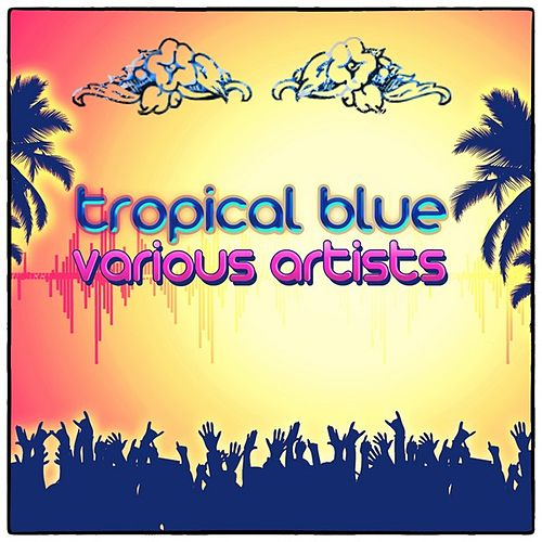 Play & Download Tropical Blue (Remastered) by Various Artists | Napster