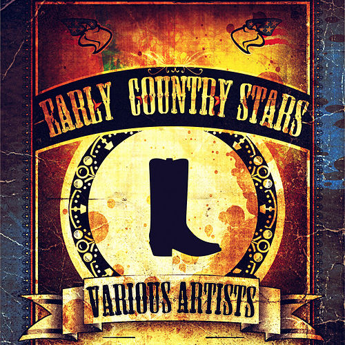Play & Download Early Country Stars (Remastered) by Various Artists | Napster