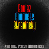 Boulez Conducts Stravinsky (Remastered) by Various Artists