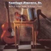 Musica de Tiempos Pasados, del Presente, y Futuro by Santiago Jimenez, Jr.