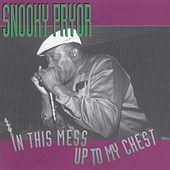 In This Mess Up To My Chest by Snooky Pryor