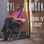 Play & Download Bridge To A Legacy by Syl Johnson | Napster