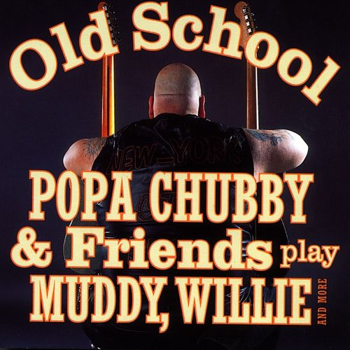 Play & Download 'Old School' Popa Chubby & Friends Play Muddy, Willie And More by Various Artists | Napster