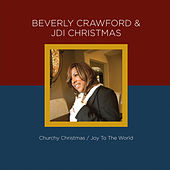 Play & Download Beverly Crawford & JDI Christmas – Churchy Christmas / Joy to the World by Beverly Crawford | Napster