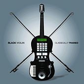 Play & Download Classically Trained by Black Violin | Napster