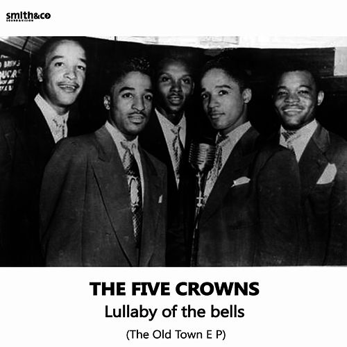 Play & Download Lullabye of the Bells, The Old Town EP by The Five Crowns | Napster