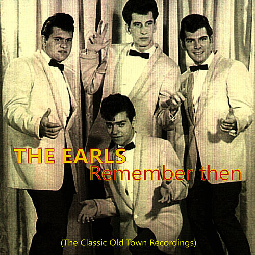 Play & Download Remember Then, The Classic Old Town Recordings by The Earls | Napster