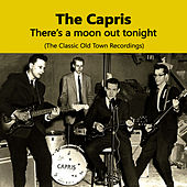 Play & Download There's A Moon Out Tonight, The Classic Old Town Recordings by The Capris | Napster