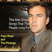 Play & Download This Man Sings Songs That the People Long For by Papa Razzi and the Photogs | Napster