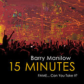 15 Minutes (FAME... Can You Take It?) by Barry Manilow
