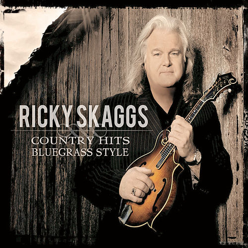Country Hits Bluegrass Style by Ricky Skaggs